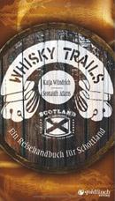 Whisky-Trails. Ein Reisehandbuch f�r Schottland